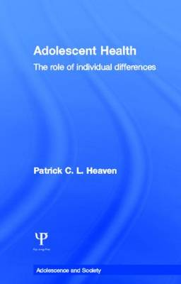 Adolescent Health: The Role of Individual Differences - Adolescence and Society (Hardback)