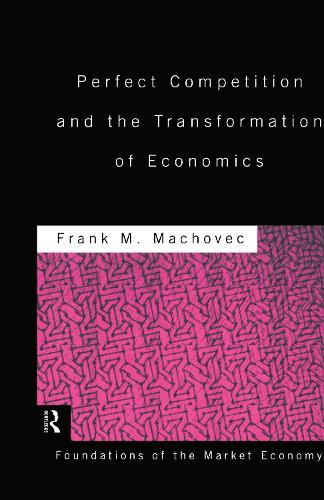 Perfect Competition and the Transformation of Economics - Routledge Foundations of the Market Economy (Hardback)