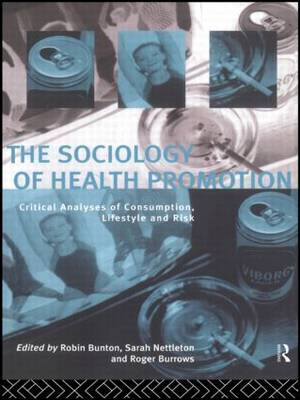 The Sociology of Health Promotion: Critical Analyses of Consumption, Lifestyle and Risk (Paperback)