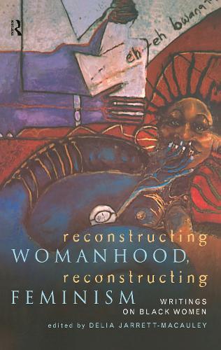 Reconstructing Womanhood, Reconstructing Feminism: Writings on Black Women (Hardback)