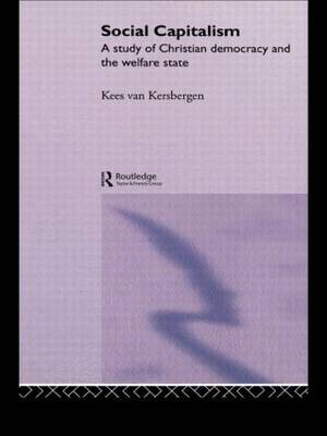 Social Capitalism: A Study of Christian Democracy and the Welfare State (Hardback)