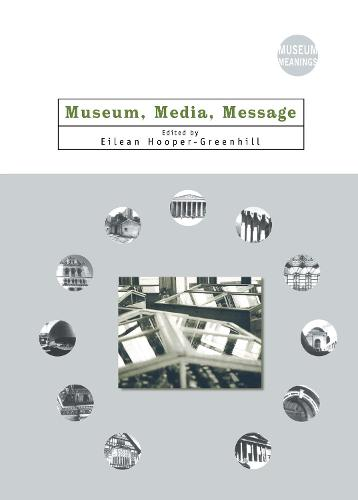 Museum, Media, Message - Museum Meanings (Hardback)