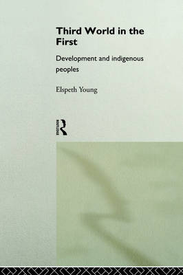 Third World in the First: Development and Indigenous Peoples (Paperback)