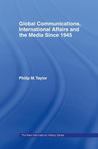 Global Communications, International Affairs and the Media Since 1945 - The New International History (Hardback)