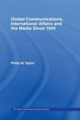 Global Communications, International Affairs and the Media Since 1945 - The New International History (Paperback)