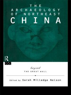 The Archaeology of Northeast China: Beyond the Great Wall (Hardback)