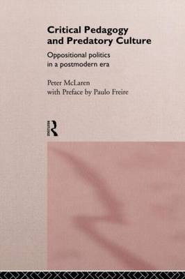 Critical Pedagogy and Predatory Culture: Oppositional Politics in a Postmodern Era (Paperback)