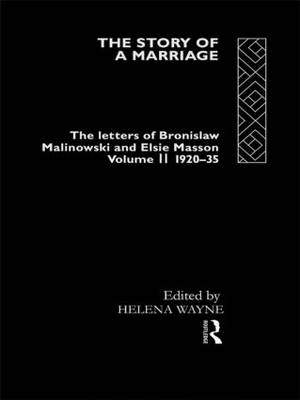 The Story of a Marriage: The letters of Bronislaw Malinowski and Elsie Masson. Vol II 1920-35 (Hardback)