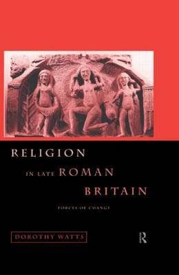 Religion in Late Roman Britain: Forces of Change (Hardback)
