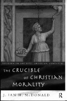 The Crucible of Christian Morality - Religion in the First Christian Centuries (Paperback)