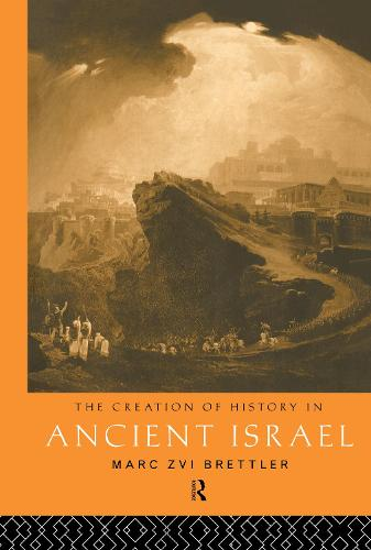 The Creation of History in Ancient Israel (Hardback)