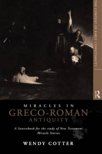 Miracles in Greco-Roman Antiquity: A Sourcebook for the Study of New Testament Miracle Stories (Hardback)