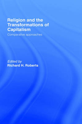Religion and The Transformation of Capitalism: Comparative Approaches (Hardback)