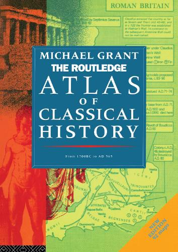The Routledge Atlas of Classical History: From 1700 BC to AD 565 - Routledge Historical Atlases (Paperback)