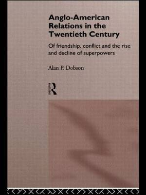 Anglo-American Relations in the Twentieth Century: The Policy and Diplomacy of Friendly Superpowers (Paperback)