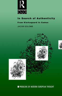 In Search of Authenticity: Existentialism from Kierkegaard to Camus - Problems of Modern European Thought (Paperback)