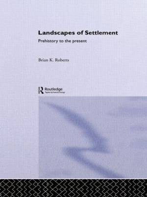 Landscapes of Settlement: Prehistory to the Present (Paperback)