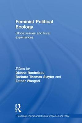 Feminist Political Ecology: Global Issues and Local Experience - Routledge International Studies of Women and Place (Hardback)