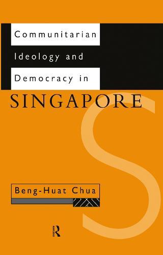 Communitarian Ideology and Democracy in Singapore - Politics in Asia (Hardback)