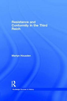 Resistance and Conformity in the Third Reich - Routledge Sources in History (Hardback)