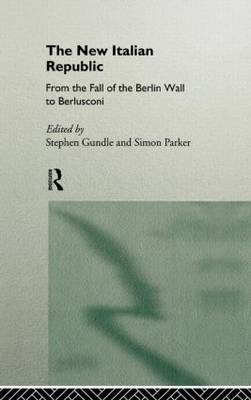 The New Italian Republic: From the Fall of the Berlin Wall to Berlusconi (Hardback)