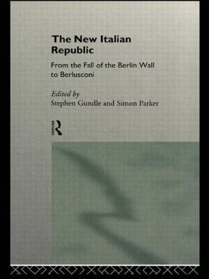 The New Italian Republic: From the Fall of the Berlin Wall to Berlusconi (Paperback)