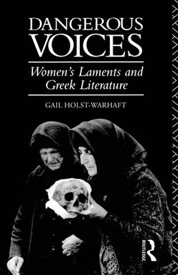 Dangerous Voices: Women's Laments and Greek Literature (Paperback)