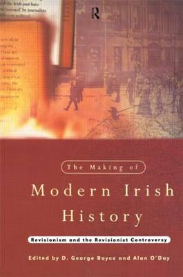The Making of Modern Irish History: Revisionism and the Revisionist Controversy (Paperback)