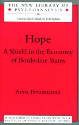 Hope: A Shield in the Economy of Borderline States - New Library of Psychoanalysis (Paperback)