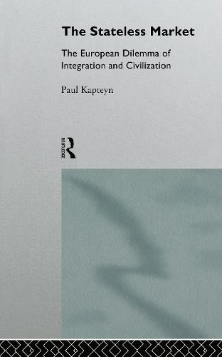 The Stateless Market: The European Dilemma of Integration and Civilization (Hardback)