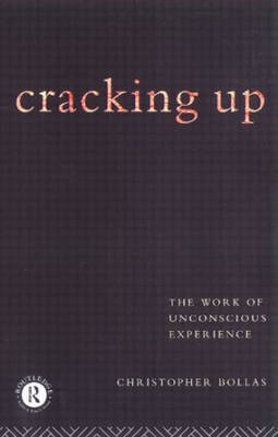 Cracking Up: The Work of Unconscious Experience (Hardback)
