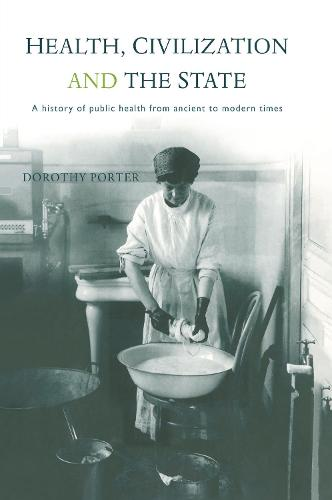 Health, Civilization and the State: A History of Public Health from Ancient to Modern Times (Hardback)
