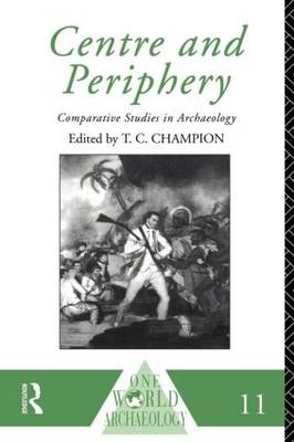 Centre and Periphery: Comparative Studies in Archaeology - One World Archaeology (Paperback)