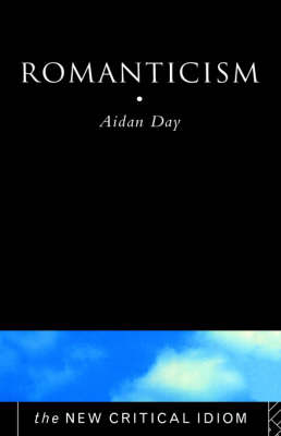 Romanticism - The New Critical Idiom (Hardback)