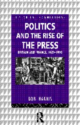 Politics and the Rise of the Press: Britain and France 1620-1800 - Historical Connections (Paperback)