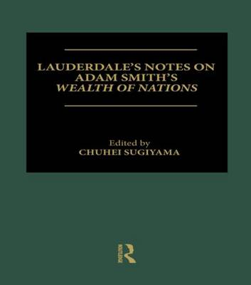 Lauderdale's Notes on Adam Smith's Wealth of Nations (Hardback)