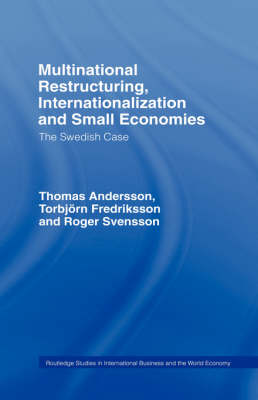 Multinational Restructuring, Internationalization and Small Economies: The Swedish Case - Routledge Studies in International Business and the World Economy (Hardback)