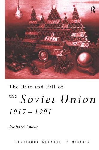 The Rise and Fall of the Soviet Union - Routledge Sources in History (Hardback)