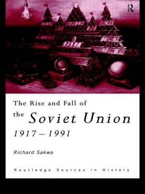 The Rise and Fall of the Soviet Union - Routledge Sources in History (Paperback)