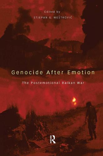 Genocide after Emotion: The Post-Emotional Balkan War (Hardback)