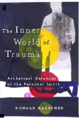 The Inner World of Trauma: Archetypal Defences of the Personal Spirit (Paperback)
