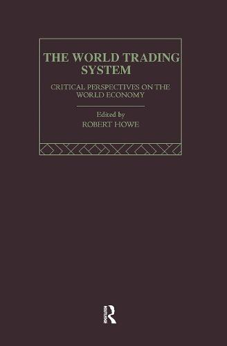 The World Trading System: Critical Perspectives on the World Economy - Critical Perspectives on the World Economy (Hardback)