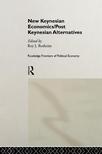 New Keynesian Economics / Post Keynesian Alternatives - Routledge Frontiers of Political Economy (Hardback)