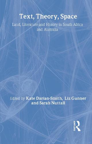 Text, Theory, Space: Land, Literature and History in South Africa and Australia (Hardback)
