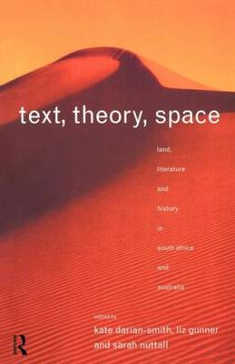 Text, Theory, Space: Land, Literature and History in South Africa and Australia (Paperback)