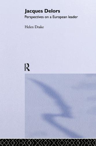 Jacques Delors: Perspectives on a European Leader (Hardback)