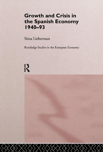 Growth and Crisis in the Spanish Economy: 1940-1993 - Routledge Studies in the European Economy (Hardback)