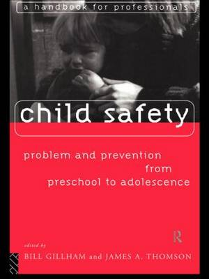 Child Safety: Problem and Prevention from Pre-School to Adolescence: A Handbook for Professionals (Paperback)