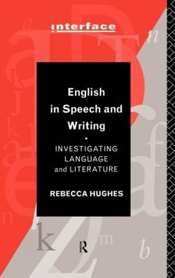 English in Speech and Writing: Investigating Language and Literature - Interface (Hardback)