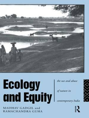 Ecology and Equity: The Use and Abuse of Nature in Contemporary India (Paperback)